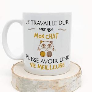 """mug """"je travaille dur pour que mon chat puisse avoir une meilleure vie"""""""